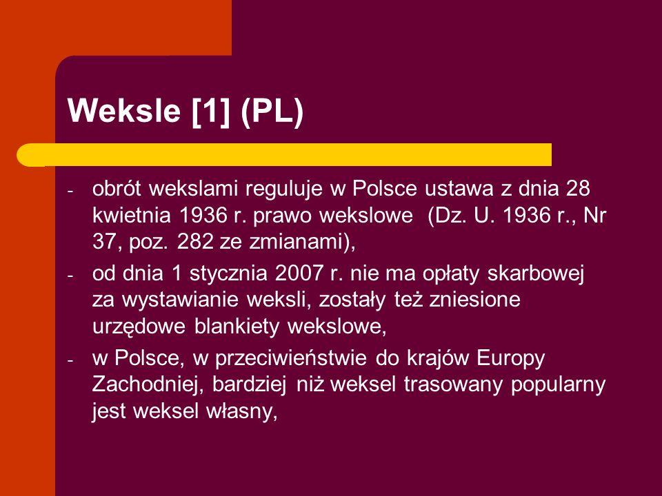 Weksle [1] (PL) obrót wekslami reguluje w Polsce ustawa z dnia 28 kwietnia 1936 r. prawo wekslowe (Dz. U. 1936 r., Nr 37, poz. 282 ze zmianami),